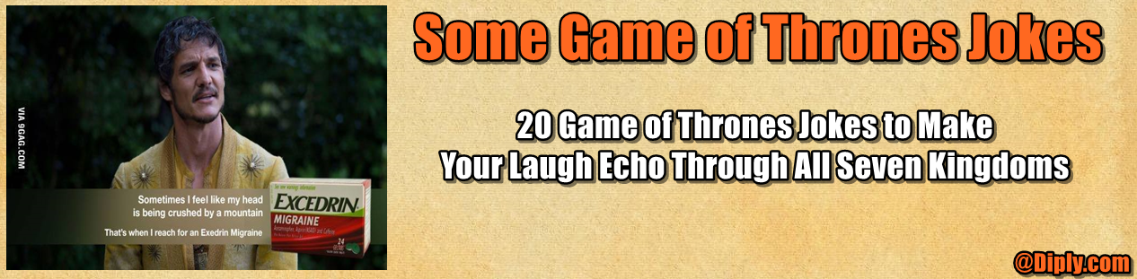 http://diply.com/trendyjoe/20-game-thrones-jokes-make-your-laugh-echo/40507/2