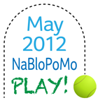 May 2012 NaBloPoMo PLAY!