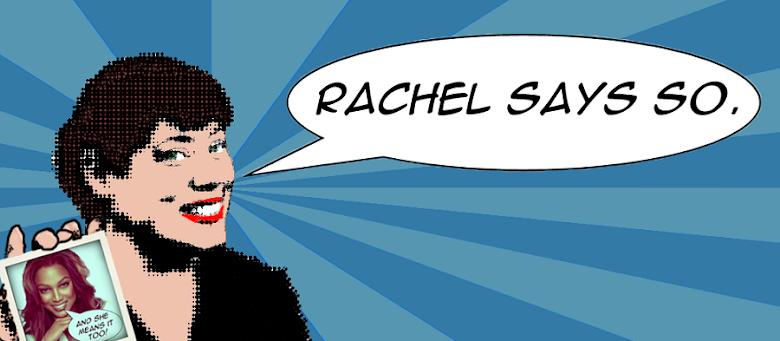 Rachel Says So