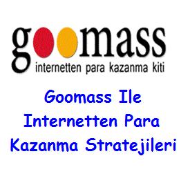 Goomass ile internetten Para Kazanma Stratejileri
