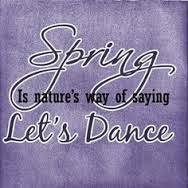 Image result for spring is nature's way of saying let dance