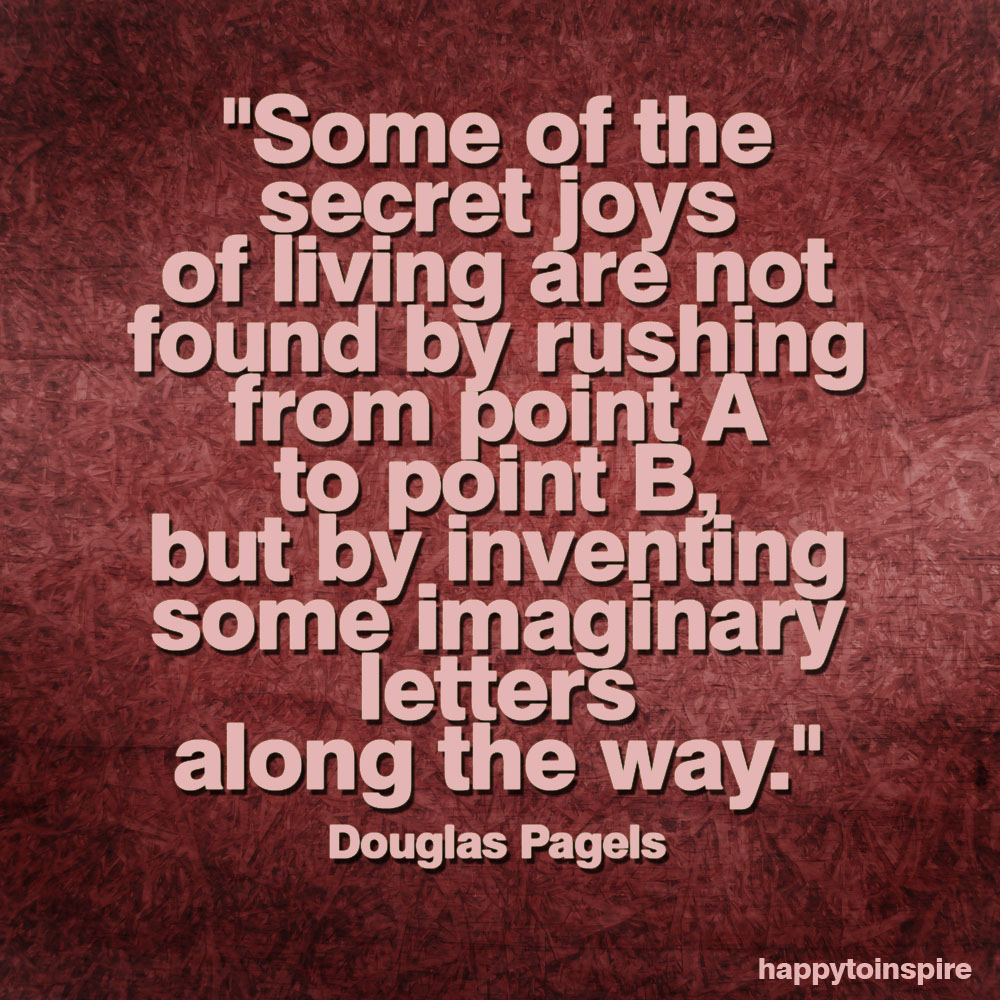happy to inspire quote of the day secret joys of living