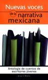 Nuevas voces de la narrativa mexicana. Antología de cuentos de escritores jóvenes