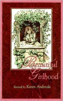 http://www.amazon.com/Beautiful-Girlhood-Revised-Karen-Andreola/dp/1883934028