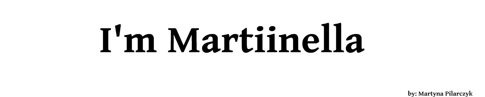 I'm Martiinella