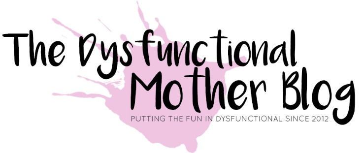 The Dysfunctional Mother Blog