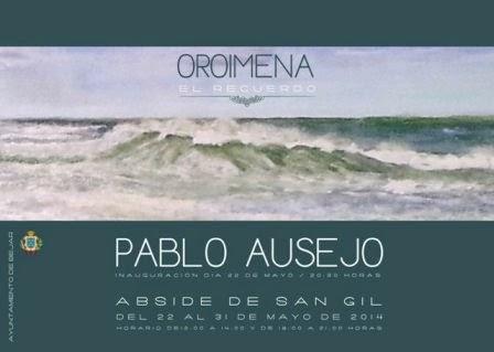 22/mayo. OROIMENA. Exposición de Pablo Ausejo.Béjar