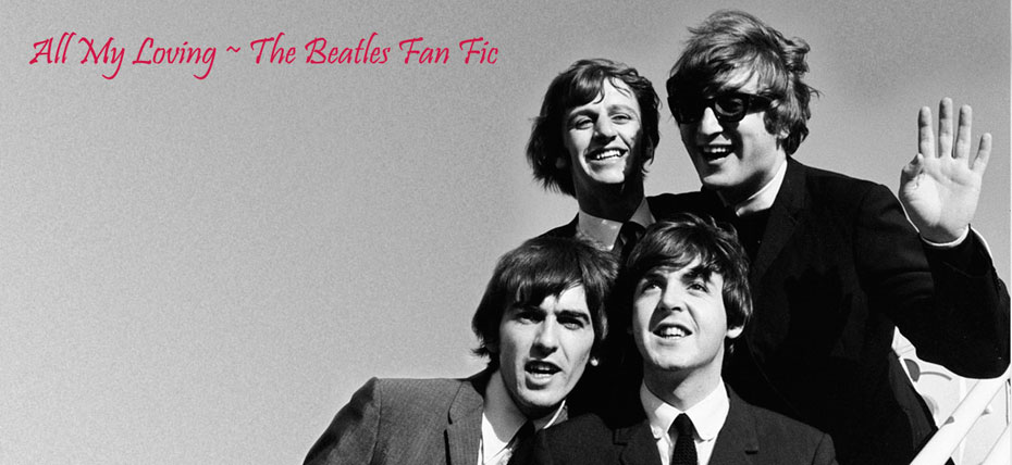 All My Loving ~ The Beatles Fanfic