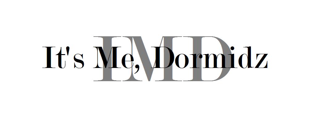 It's me, DORMIDZ