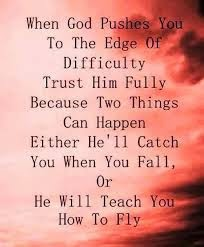 Famous Positive Quotes About Life Pictures When God Pushes You To The Edge Of Difficulty Trust Him Fully Because Two Things Can Happen Either Hell