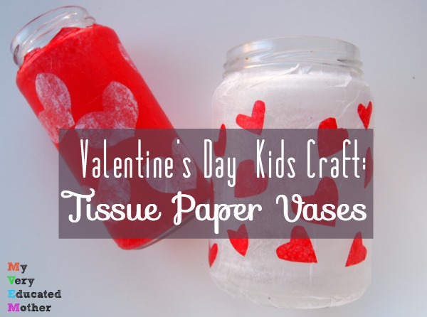 Here's a classic Valentine's Day Kids Craft for you! Tissue Paper Vases, I remember making these as a Girl Scout and in school. A great project that easy and quick!