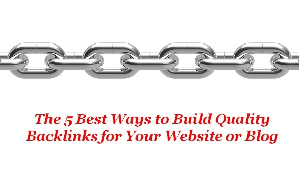 The 5 Best Ways to Build Quality Backlinks for Your Website or Blog