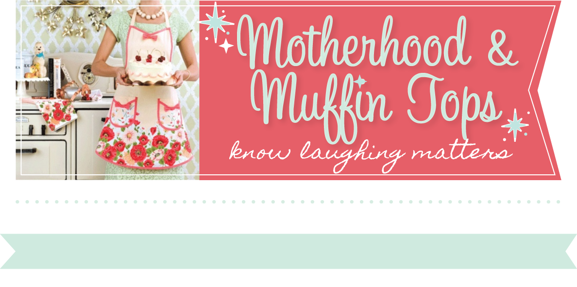 Motherhood and Muffin Tops