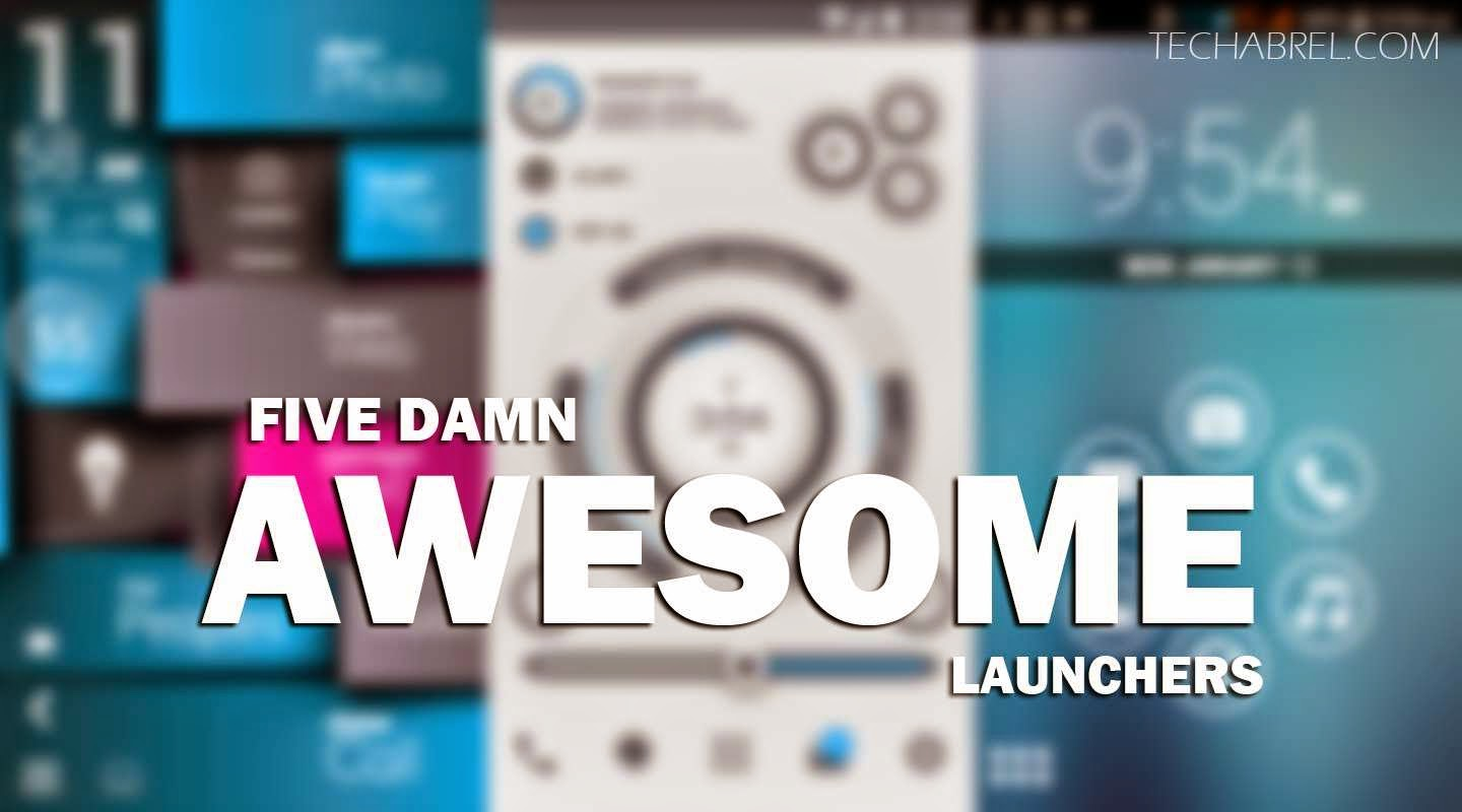 five damn awesome android launchers you cant miss