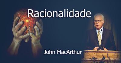 Racionalidade - John MacArthur