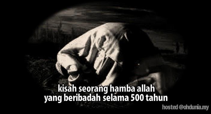 Kisah Sorang Hamba Allah Yang Beribadah Selama 500 Tahun !..