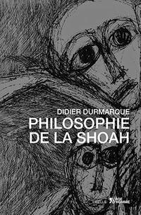 Didier Dumarque : Philosophie de la Shoah
