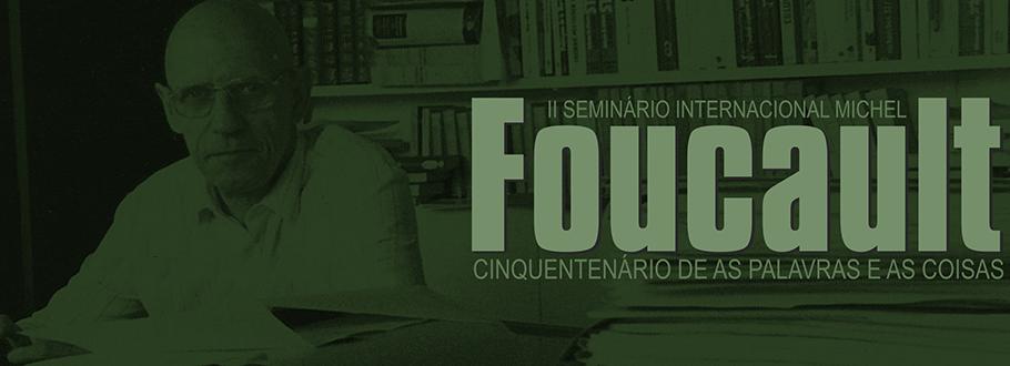 II Seminário Internacional Michel Foucault: Cinquentenário de As palavras e as coisas