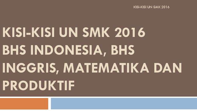 Kisi-kisi UN SMK Jumlah Soal dan Waktu mapel Bhs Indonesia, Bhs Inggris, Matematika dan Produktif