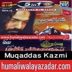 http://www.humaliwalayazadar.com/2014/02/muqaddas-ali-shah-kazmi-nohay-2015.html