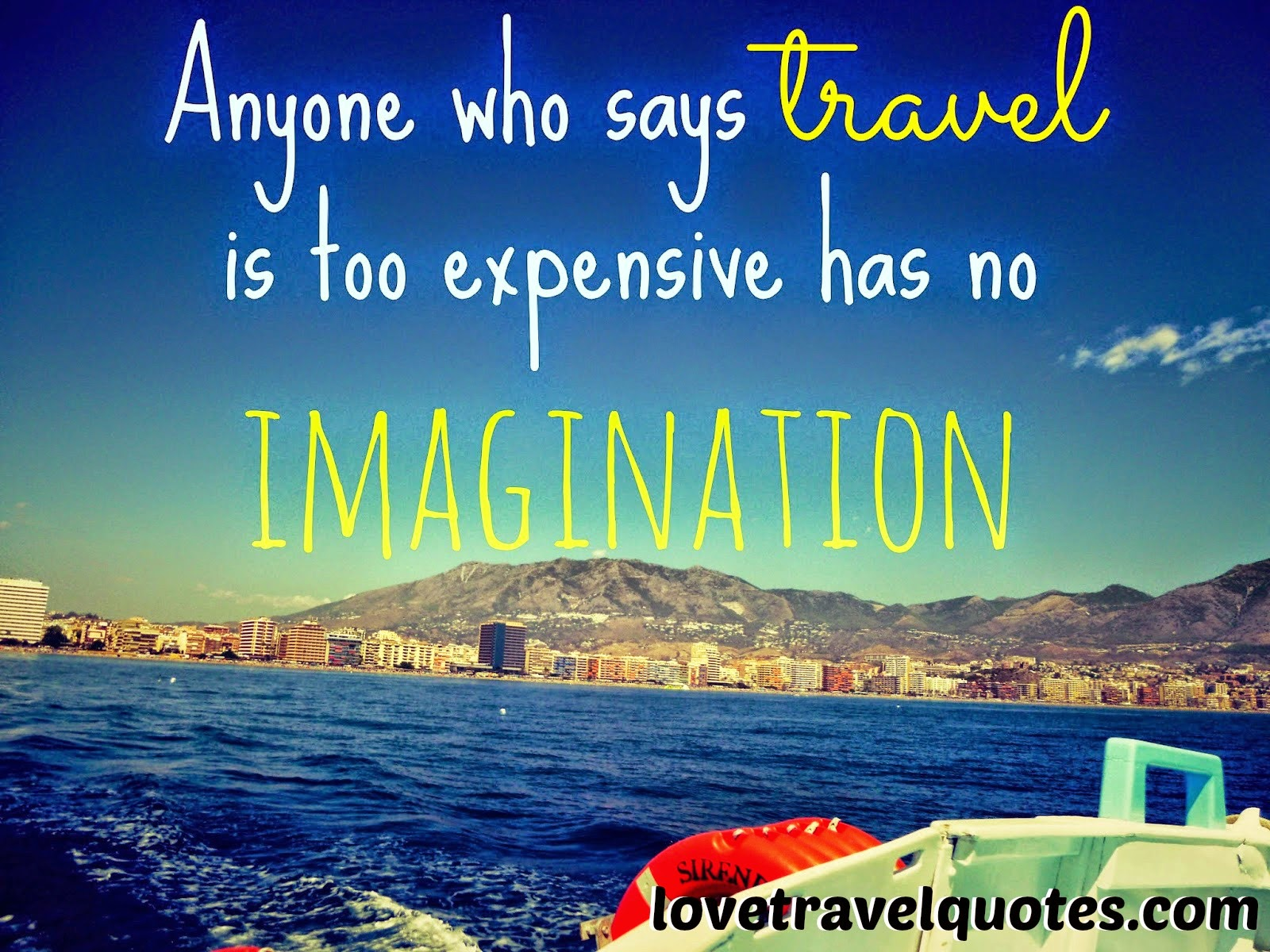 Anyone who says Travel is too expensive has no imagination