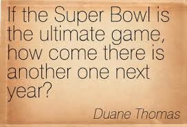 "THE ""ULTIMATE"" SUPER BOWL QUOTE"