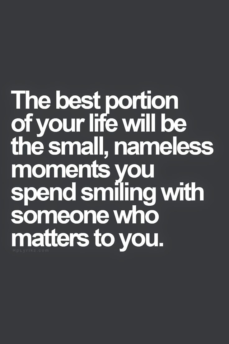 The best portion of your life will the small, nameless moments you spend smiling with someone who matters to you image Quotes