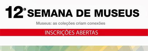 12ª SEMANA DE MUSEUS: INSCRIÇÕES ABERTAS ATÉ 07 DE FEVEREIRO DE 2014