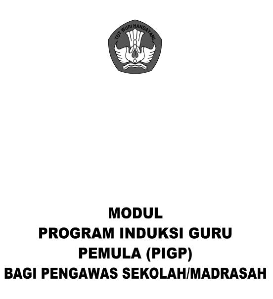 Modul PIGP (Program Induksi Guru Pemula) Bagi Pengawas Sekolah/Madrasah