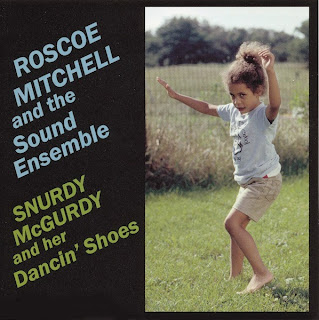 Roscoe Mitchell, Snurdy McGurdy and Her Dancing Shoes