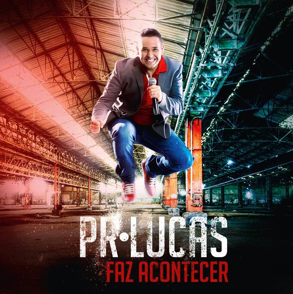 Pr.Lucas – Faz Acontecer (2014) Atualizado
