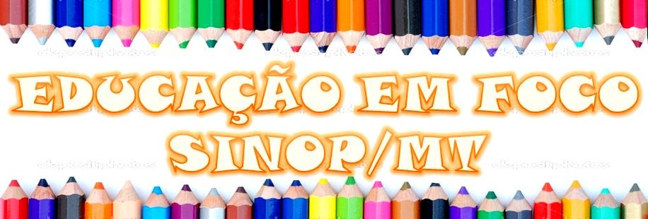 EDUCAÇÃO EM FOCO - SINOP/MT