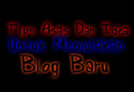 Tips Asas Dan Idea Untuk Buat Blog Baru