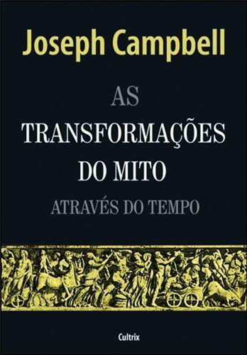 As transformações do Mito através do tempo - Joseph Campbell