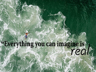 """Everything you can imagine is real."""