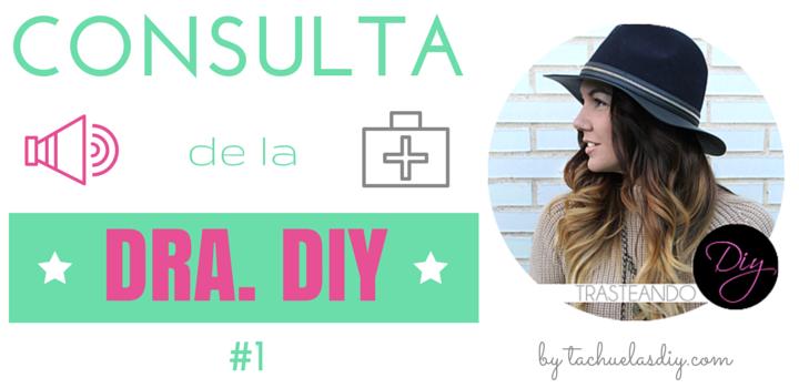 """#1 edicción de la sección """"Consulta de la DOCTORA DIY"""" en colaboración con Laura de TrasteandoDiy,com blogger de referencia,donde se responden a las preguntas diy de los lector@s."""
