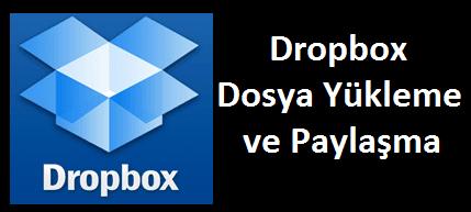 Bütün Detaylarıyla Dropbox Dosya Yükleme ve Paylaşma