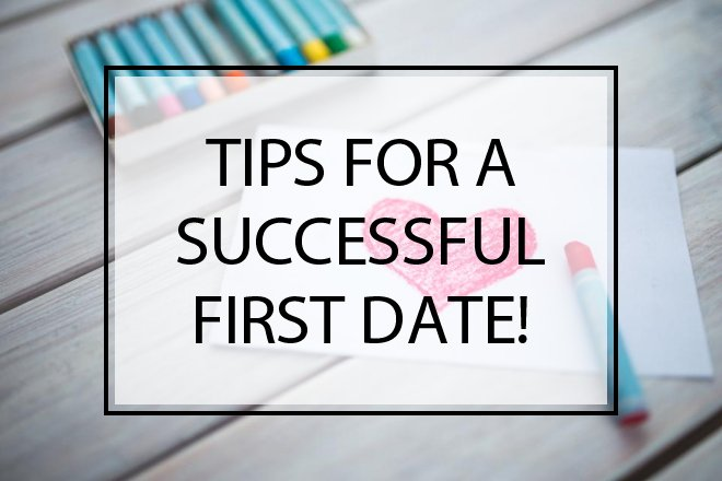 Tips for a Successful First Date!