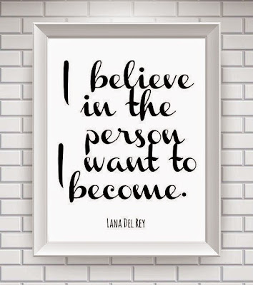"""I believe in the person I want to become."" ~ Lana Del Rey"