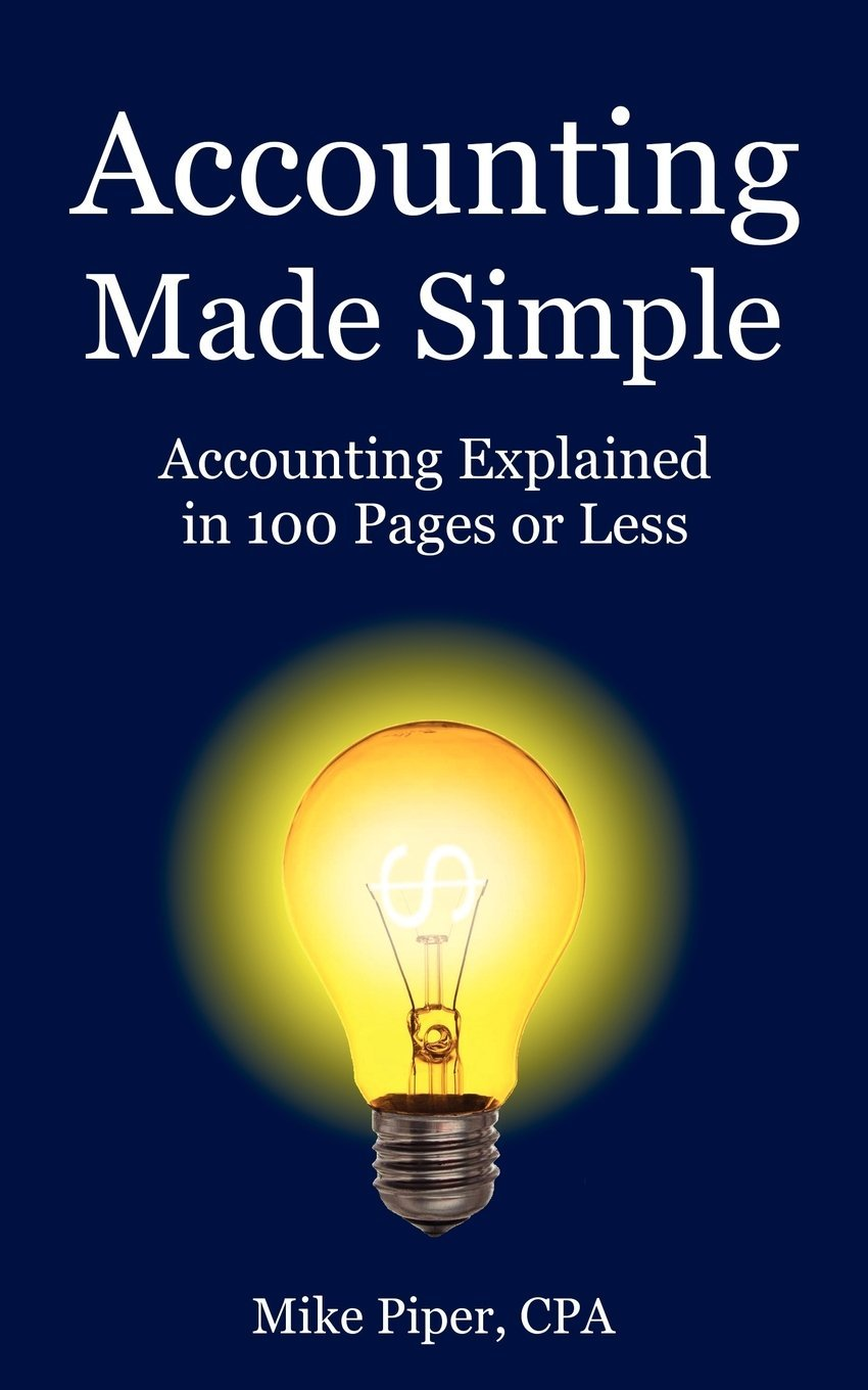 Accounting Made Simple: Accounting Explained in 100 Pages or Less, 1st Edition, Mike Piper PDF ...