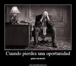 Cuando pierdes una oportunidad ganas una lección.