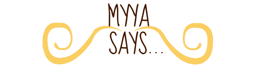 Myya Says...