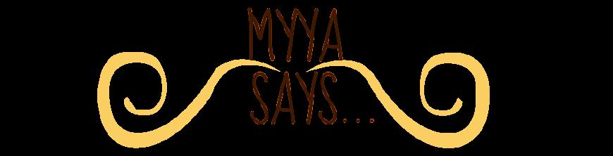 Myya Says...