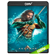 Aquaman (2018) HC HDRip 1080p Audio Dual Latino-Ingles Pesado