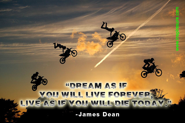 James Dean quote, life, live today, dream