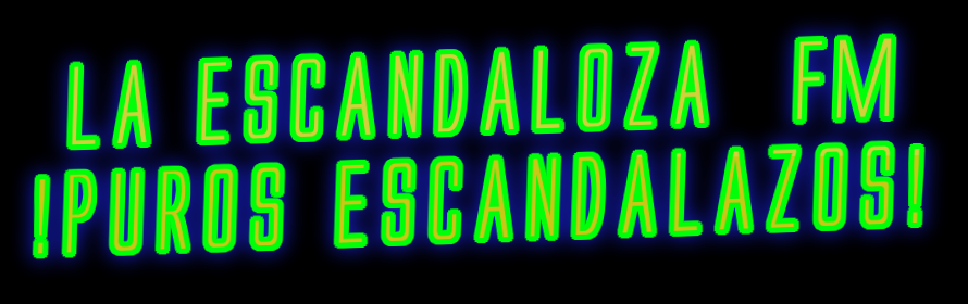 LA ESCANDALOZA FM !PUROS ESCANDALAZOS!