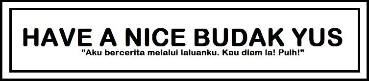 Have A Nice Budak Yus