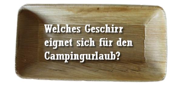 Welches Geschirr eignet sich für den Campingurlaub?