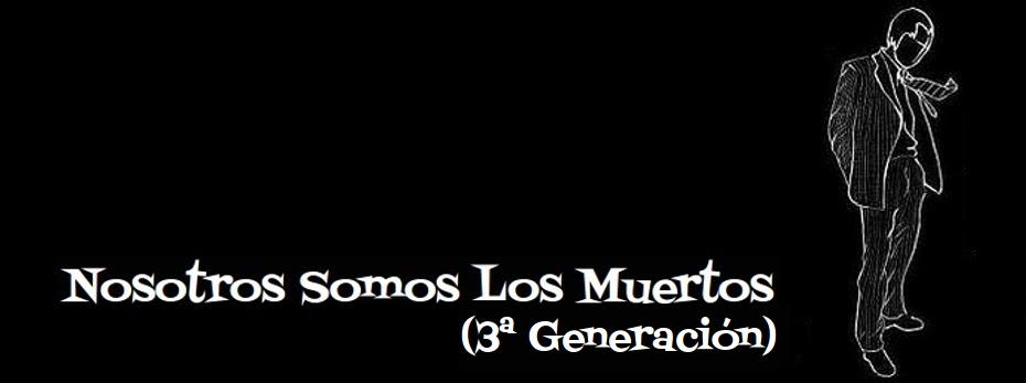 Nosotros Somos Los Muertos (3ª Generación)