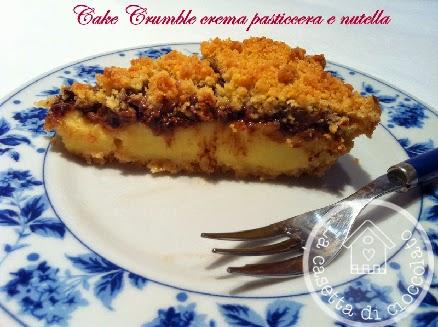 cake crumble crema pasticcera e nutella